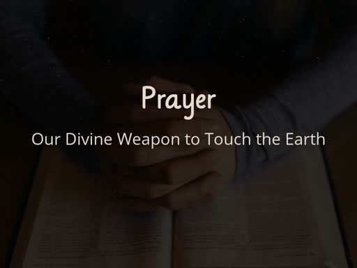 Prayer: Our Divine Weapon to Touch the Earth