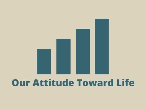 Our Attitude Toward Life