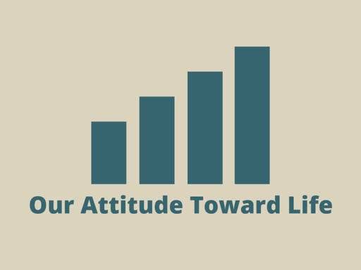Our Attitude Toward Life