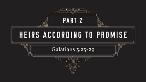 Sunday, October 28, 2018 - Heirs According To Promise Part 2