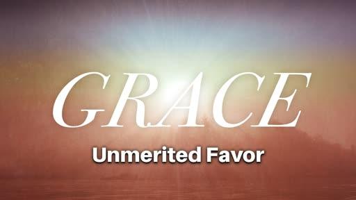 Grace: Unmerited Favor