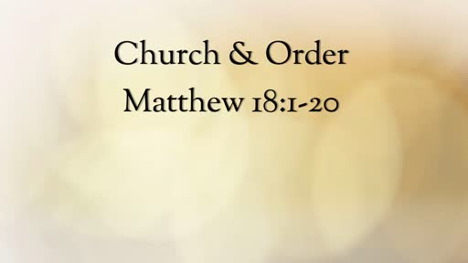 Matthew 18:1-20: Church & Order