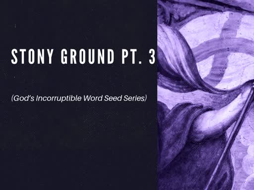 STONY GROUND PT. 3