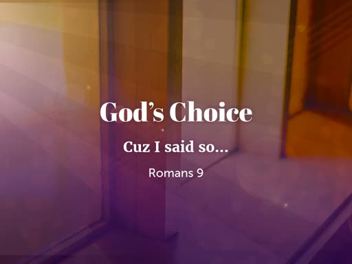 God's Choice (Cuz I said so...)