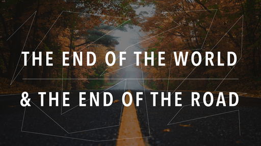 The End of the World and End of the Road