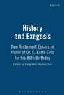History and Exegesis: New Testament Essays in Honor of Dr. E. Earle Ellis for His 80th Birthday