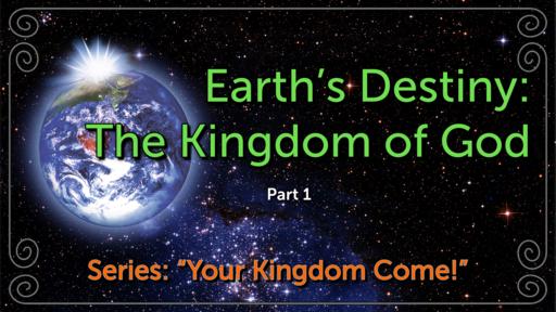 Earth's Destiny: The Kingdom of God