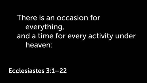 4 November 2018 AM - Ecclesiastes 3:1-22