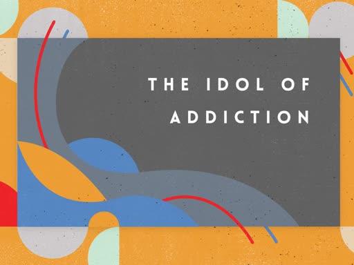 The idol of Addiction