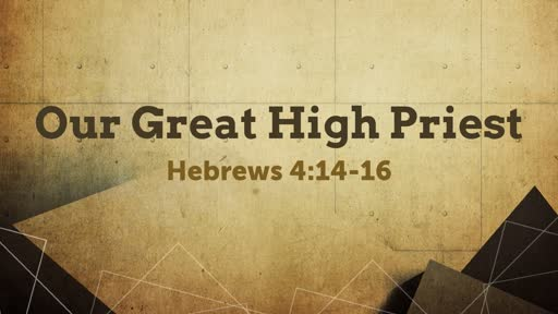Our Great High Priest - Hebrews 4:14-16