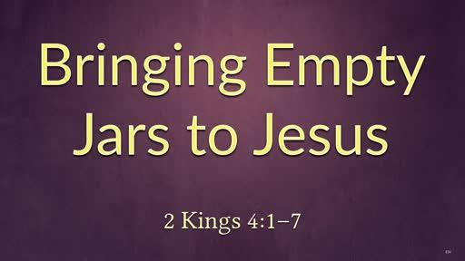 Bringing Empty Jars to Jesus