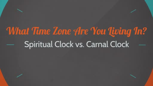 What Time Zone Are You Living In? Spiritual vs. Carnal