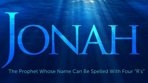 "November 4, 2018 - Jonah: The Prophet Whose Name Can Be Spelled With Four ""R's"""
