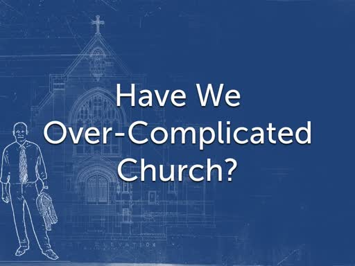 Have We Over-Complicated Church?