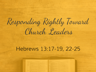 Responding Rightly To Church Leadership