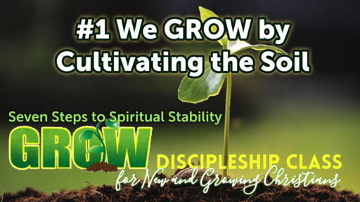 Step #1 - We GROW By Cultivating the Soil