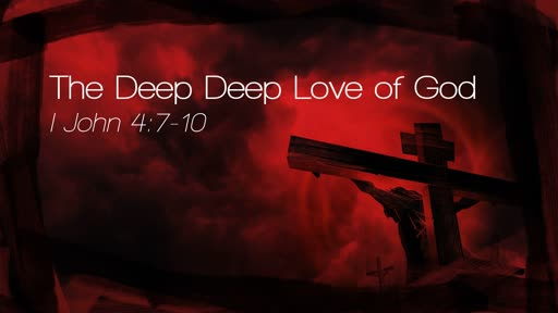 The Deep Deep Love of God