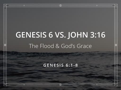 Genesis 6: vs John 3:16 (2nd hour)