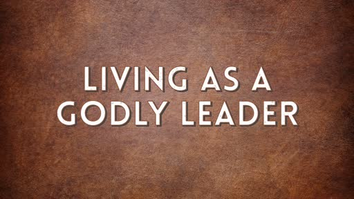 Living As A Godly Leader