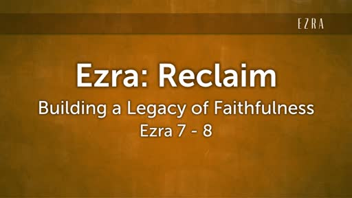 Ezra: Reclaim-Building a Legacy of Faithfulness