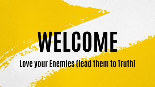 Love your Enemies (lead them to Truth)