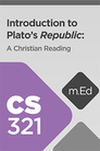 Mobile Ed: CS321 Introduction to Plato's Republic: A Christian Reading (8 hour course)