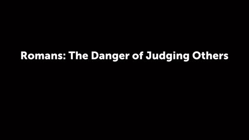 Romans: The Danger of Judging Others