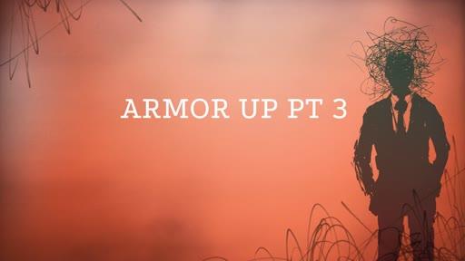 Armor Up Pt 3