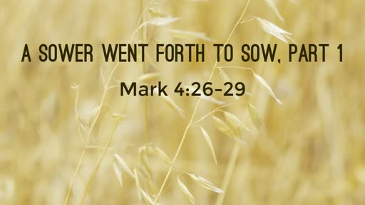 A Sower Went Forth To Sow part 1 - Mark 4:26-29