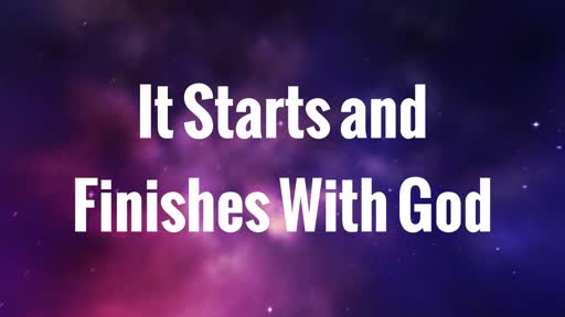 It starts and finishes with God