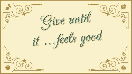 Give Until It Feels Good