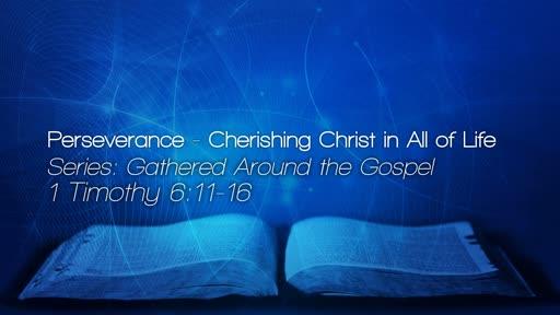 Perseverance - Cherishing Christ in All of Life - Nov 4, 2018