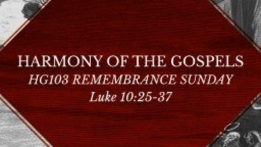 HG103 Luke 10:25-37 Remembrance Sunday 2018