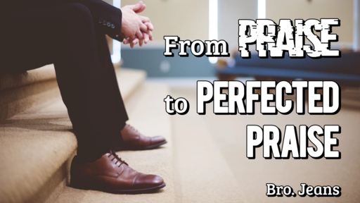 From Praise to Perfected Praise