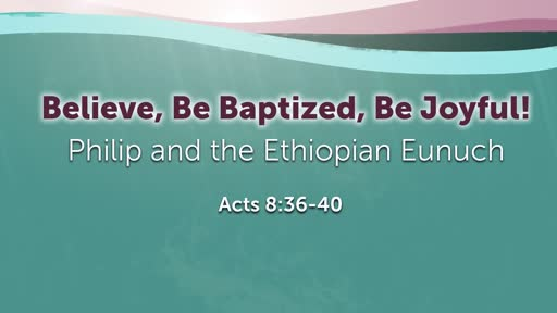 Believe, Be Baptized, Be Joyful!