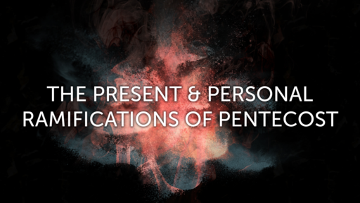 The Present & Personal Ramifications of Pentecost