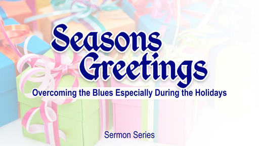 Seasons Greetings: Overcoming the Blues Especially During the Holidays
