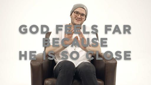 God Feels Far Because He is So Close