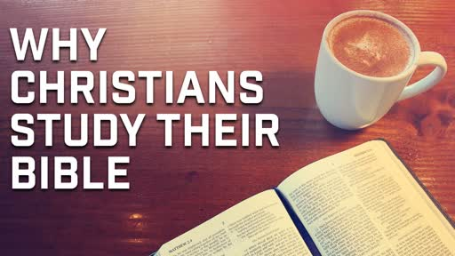 Why Christians study their Bible - 11/11/2018