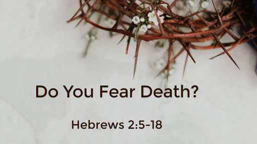 Do You Fear Death? (Hebrews 2:5-18)