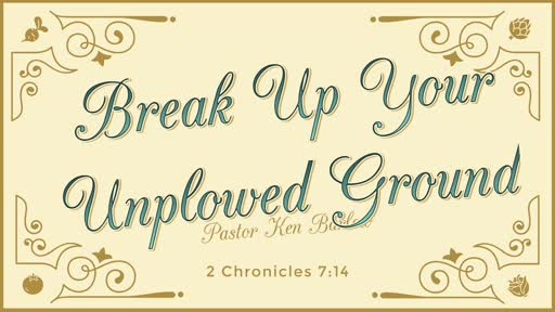Break Up Your Unplowed Ground