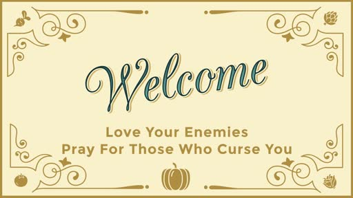 Love Your Enemies - Pray For Those Who Curse You