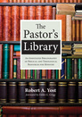The Pastor's Library: An Annotated Bibliography of Biblical and Theological Resources for Ministry