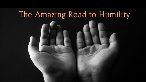 The Amazing Road to Humility