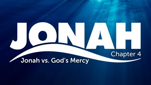 Jonah Chapter 4: Jonah Vs. God's Mercy