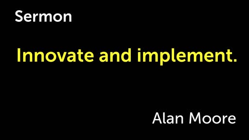 Innovate and implement.