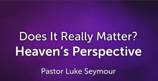 Heaven's Perspective - Pastor Luke Seymour - Sunday, 18th November 2018