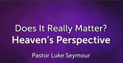 Heaven's Perspective - Pastor Luke Seymour - Sunday, 18th November 2018
