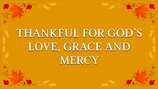 Thankful for God's Love, Grace and Mercy