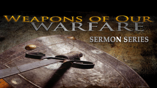 Weapons of our Warfare  November 18 ,2018